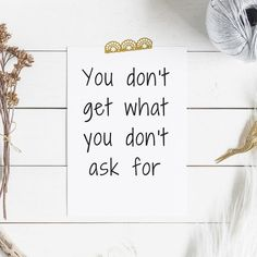 I hate asking for something that I want, but it's a habit I need to install! It really is true Entrepreneur, Something That I Want, Motivational Quotes, Inspirational Quotes, Stress Relief, Quote Of The Day, Quotations, Affirmations, Hate
