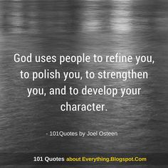 God uses people to refine you, to polish you, to strengthen you, and to develop your character - Joel Osteen Quote