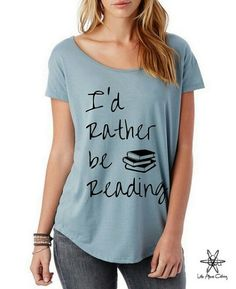 50 awesome literary t-shirts for book lovers - Fashionable T Shirt - Ideas of Fashionable T Shirt - Id Rather Be Reading T-shirt Funny Shirts, Cool T Shirts, Creative Shirts, Book Shirts, Personalized T Shirts, Look Cool, Casual Elegance, Cool Outfits, Shirt Designs
