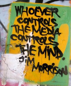 who ever controls the media controls the mind.. Jim Morrison