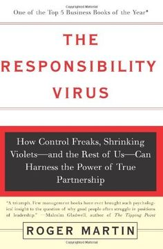 The Responsibility Virus: How Control Freaks, Shrinking Violets-and The Rest Of Us-can Harness The Power Of True Partnership by Roger Martin, http://www.amazon.com/dp/0465044115/ref=cm_sw_r_pi_dp_DC4gqb1KKAXZJ