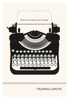 """""""That's not writing, that's typing."""" - Truman Capote by Evan Robertson"""
