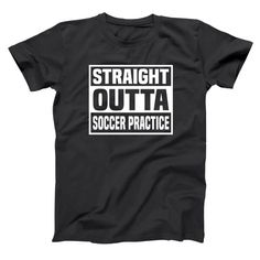 Hey, I found this really awesome Etsy listing at https://www.etsy.com/listing/266651462/straight-outta-soccer-practice-funny