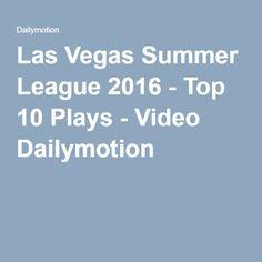 Las Vegas Summer League 2016 - Top 10 Plays - Video Dailymotion