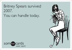 Free and Funny Sympathy Ecard: Britney Spears survived You can handle today. Create and send your own custom Sympathy ecard. Run Disney, Someecards, Britney Spears, Live Life, I Laughed, Survival, Handle, Wisdom, Lol