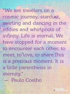 We are travelers on a cosmic journey.....