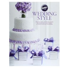 Wilton Wedding Style Book: Beautiful cakes, invitations, favors and décor ideas, color-themed to create the day of your dreams Wilton Cake Decorating Supplies, Cake Decorating Books, Cookie Decorating, Wilton Cake Pans, Edible Crafts, Wedding Cupcakes, Wedding Cake, Dream Wedding, Cute Cakes