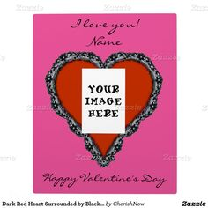 Dark Red Heart Surrounded by Black Lace Photo Plaque  The design is a red heart surrounded in black lace in the middle, with a spot to add your own picture of you and your sweetie. All text is customizable. Remember to add your sweetheart's name to the top after the I Love You.  Valentine's day, zazzle, customizable gifts, personalizable gifts, personalize gifts, customize gifts