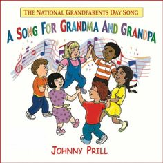 A Song for Grandma and Grandpa (National Grandparents Day Song) Johnny Prill Music