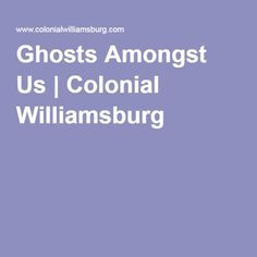 Ghosts Amongst Us | Colonial Williamsburg