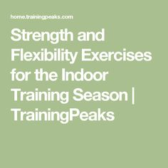 Strength and Flexibility Exercises for the Indoor Training Season | TrainingPeaks