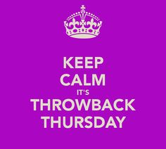 KEEP CALM IT'S THROWBACK THURSDAY
