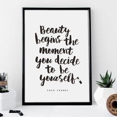 Beauty Begins the Moment You Decide to Be Yourself http://www.notonthehighstreet.com/themotivatedtype/product/beauty-begins-coco-chanel-typography-print @notonthehighst #notonthehighstreet