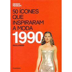 Livro - 50 Ícones Que Inspiraram a Moda - 1990