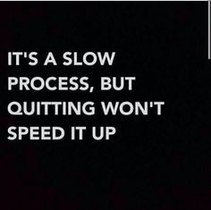 When I started college at age forty-one it didn't take me long to want to drop out. My sister-in-law told me the easiest thing you can do in life is quit.  I stuck it out. It wasn't easy, but it got easier.