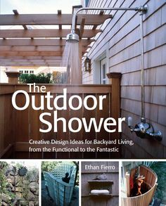 The Outdoor Shower: Creative design ideas for backyard living, from the functional to the fantastic by Ethan Fierro - Storey Publishing, LLC Outdoor Baths, Outdoor Bathrooms, Outdoor Spaces, Outdoor Living, Outdoor Decor, Outdoor Furniture, Outdoor Life, Outdoor Pool, Outdoor Ideas