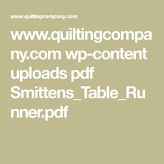 www.quiltingcompany.com wp-content uploads pdf Smittens_Table_Runner.pdf
