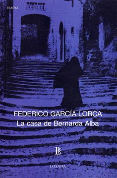 La Casa de Bernarda Alba - federico Garcia Lorca ... mi obra favorita de teatro!