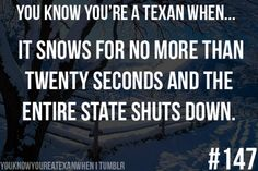 Sad but very true. Now the whole country makes fun of us bc the worst winter storm in our history struck during the week of the Superbowl this year. Poor Texas & stupid northerners :(