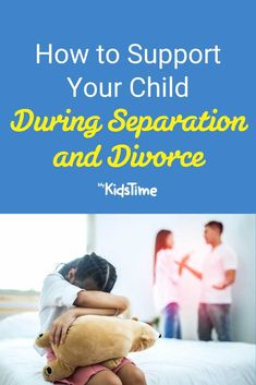 How to Support Your Child During Separation and Divorce – Mykidstime
