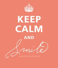 Keep Calm And Smile . It is all perception, I read: keep calm and smite! Even better! Keep Calm Posters, Keep Calm Quotes, Smile Quotes, Keep Calm And Smile, Just Smile, Smile Smile, Stay Calm, Fake Smile, Great Quotes