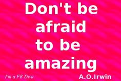 Don't be afraid to be amazing, A.O. Irwin, pink, inspirational quotes, women, confidence, amazing, joy, happiness