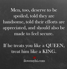 Quotes: A Gallery I really don't like this whole king/queen shit lol but yes, men deserve to be spoiled too.I really don't like this whole king/queen shit lol but yes, men deserve to be spoiled too. Great Quotes, Quotes To Live By, Me Quotes, Inspirational Quotes, Amazing Man Quotes, King Queen Quotes, Random Quotes, Anniversary Quotes, Relationships Love