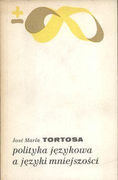Polityka językowa a języki mniejszości. Od Wieży Babel do Daru Języków, José María Tortosa, PIW, 1986, http://www.antykwariat.nepo.pl/polityka-jezykowa-a-jezyki-mniejszosci-od-wiezy-babel-do-daru-jezykow-jos%C4%82%C5%A0-mar%C4%82%C2%ADa-tortosa-p-14260.html