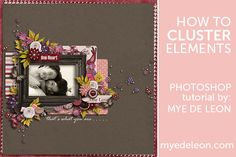 Clustering Elements | Lesson 1  This is a mini class by Mye De Leon to teach digital scrapbookers the basics of clustering using Photoshop.  Want more free memory keeping tips and techniques? Sign up to the Newsletter http://myedeleon.com/newsletter-signup