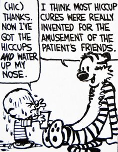 Calvin and Hobbes, DE's CLASSIC PICK of the day (9-8-14) - (HIC) Thanks. Now I've got the hiccups AND water up my nose.  ...I think most hiccup cures were really invented for the amusement of the patient's friends.