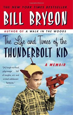"""""""The Life and Times of the Thunderbolt Kid: A Memoir"""" by Bill Bryson"""