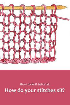 How to knit tutorial: How do your stitches sit? #BeingKnitterlytutorial #howtoknit #knittingtutorial #learntoknit
