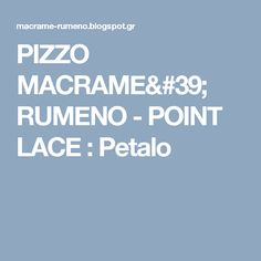 PIZZO MACRAME' RUMENO - POINT LACE : Petalo