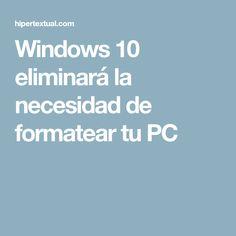 Windows 10 eliminará la necesidad de formatear tu PC
