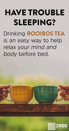Warm liquids can help to soothe your body. Rooibos tea has a high mineral content, creating a natural calm and relaxation.