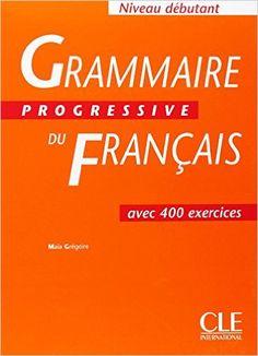 Grammaire progressive français, niveau débutant : Cahier de 400 exercices