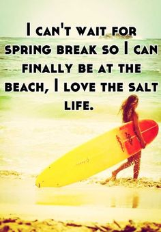 I can't wait for spring break so I can finally be at the beach, I love the salt life.