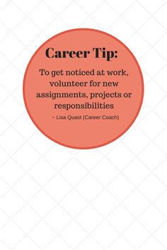 """CAREER TIP: """"To get noticed at work, volunteer for new assignments, projects or responsibilities."""""""