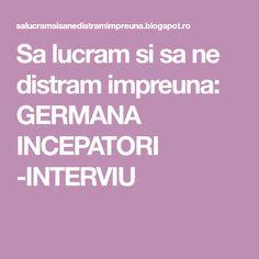 Sa lucram si sa ne distram impreuna: GERMANA INCEPATORI -INTERVIU