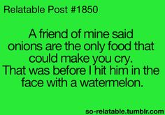 lol funni stuff, funny pictures, relat post, food humor, funni pictur, quot, funni meme, watermelons, onion