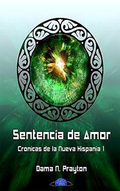 Crónicas de la Nueva Hispania 1º Sentencia de Amor de Dama N. Prayton http://www.amazon.es/dp/B00U34IZ9Q/ref=cm_sw_r_pi_dp_YE.Owb19MNEQ7