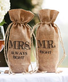 Mr. Right & Mrs. Always Right | burlap wine bags wedding decor - haha!!