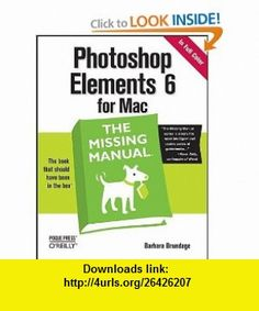Photoshop Elements 6 for Mac The Missing Manual (9780596519360) Barbara Brundage , ISBN-10: 0596519362  , ISBN-13: 978-0596519360 ,  , tutorials , pdf , ebook , torrent , downloads , rapidshare , filesonic , hotfile , megaupload , fileserve