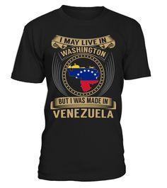 I May Live in Washington But I Was Made in Venezuela Country T-Shirt V3 #VenezuelaShirts