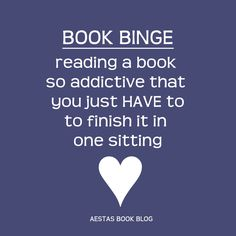 BOOK BINGE: reading a book so addictive that you just HAVE to finish it in one sitting