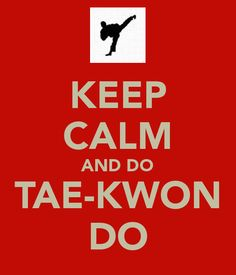 keep calm and do tae kwon do Visit http://www.budospace.com/category/tae-kwon-do/ for discount Tae Kwon Do supplies!