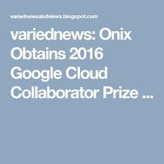 variednews: Onix Obtains 2016 Google Cloud Collaborator Prize ...