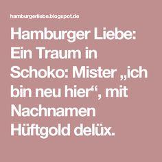 """Hamburger Liebe: Ein Traum in Schoko: Mister """"ich bin neu hier"""", mit Nachnamen Hüftgold delüx."""