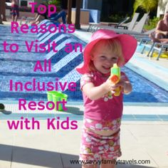 Top Reasons to Visit an All Inclusive Resort with Kids - Savvy Family TravelsSavvy Family Travels
