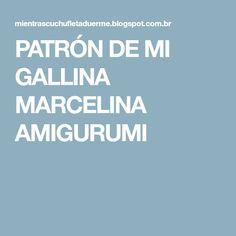PATRÓN DE MI GALLINA MARCELINA AMIGURUMI